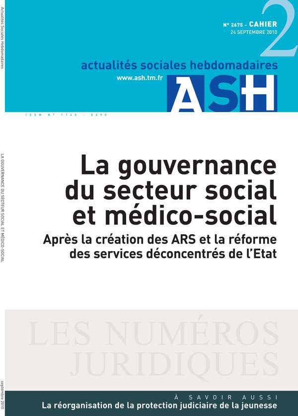 La gouvernance du secteur social et médico-social - Après la création des ARS et la réforme des services déconcentrés de l'Etat