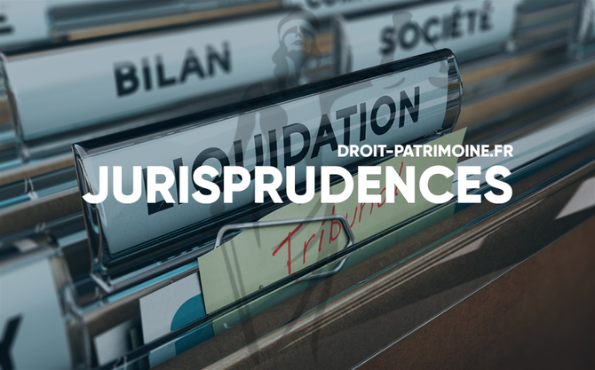 JURISPRUDENCES - LIQUIDATION JUDICIAIRE